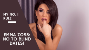 EMMA ZOSS: NO TO BLIND DATES!